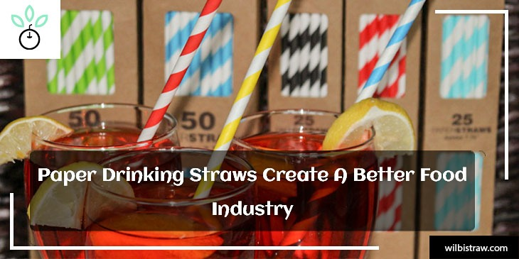 Paper Drinking Straws Create A Better Food Industry